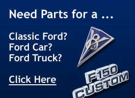 Need parts for a Classic Ford? Ford Car? Ford Truck? Click Here